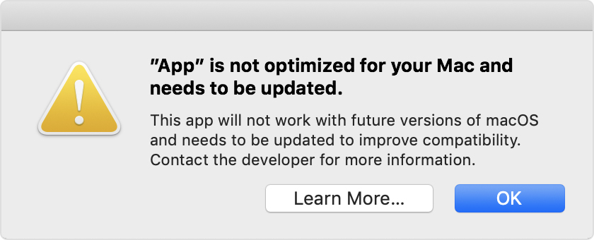 "Image from apple website containing the message: ""App"" is not optimized for your Mac and needs to be updated. This app will not work with future versions of macOS and needs to be updated to improve compatibility. Contact the developer for more information."