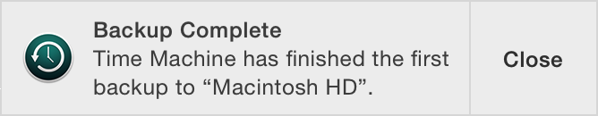 Notification: Backup Complete. Time Machine has finished the first backup to Macintosh HD.